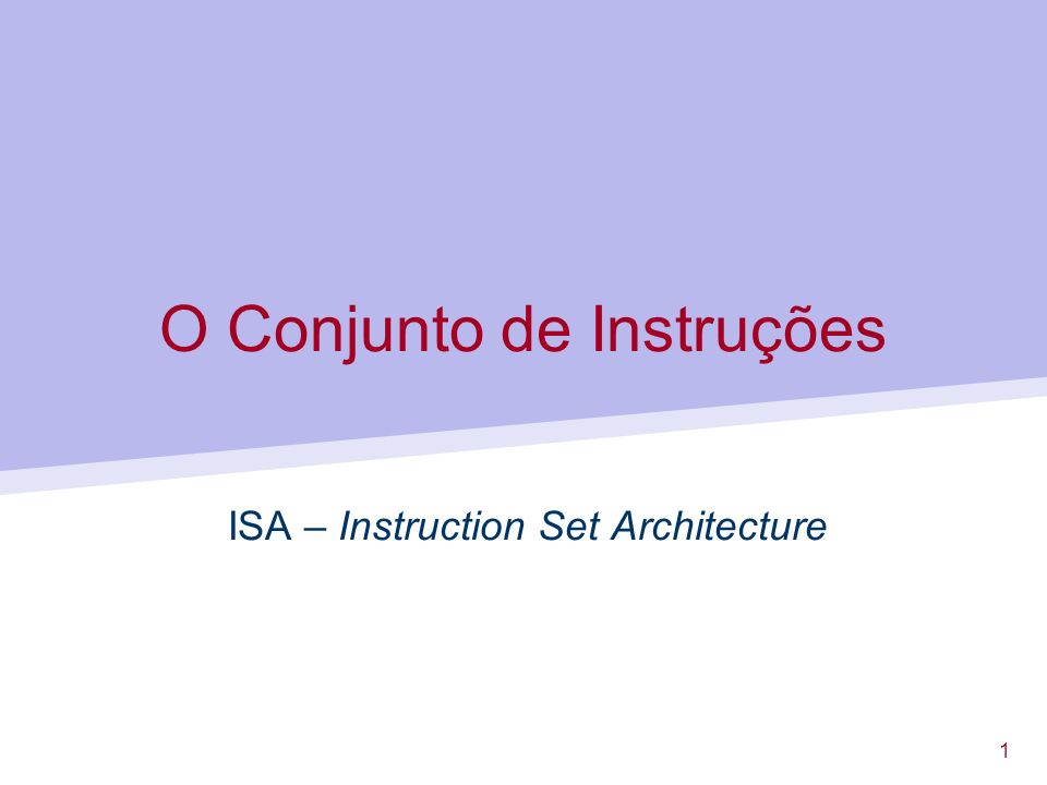 1 O Conjunto de Instruções ISA – Instruction Set Architecture