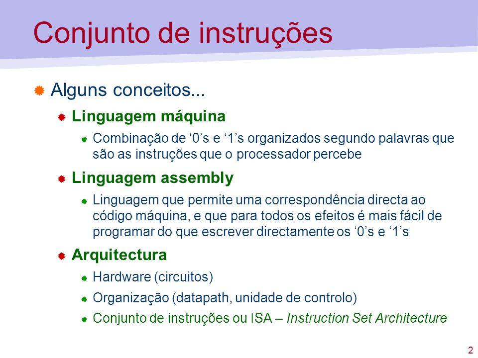 3 Conjunto de instruções Até agora, lidámos com o conjunto de instruções do processador MAC-1 É preciso ter em conta que CPUs diferentes têm arquitecturas diferentes e conjuntos de instruções diferentes Por exemplo, o conjunto de instruções de um processador Intel Core 2 Duo é diferente do conjunto de instruções de um processador ARM (usado em telemóveis) Mas apesar de os conjuntos de instruções serem diferentes, os tipos de instruções disponíveis em cada conjunto são idênticos
