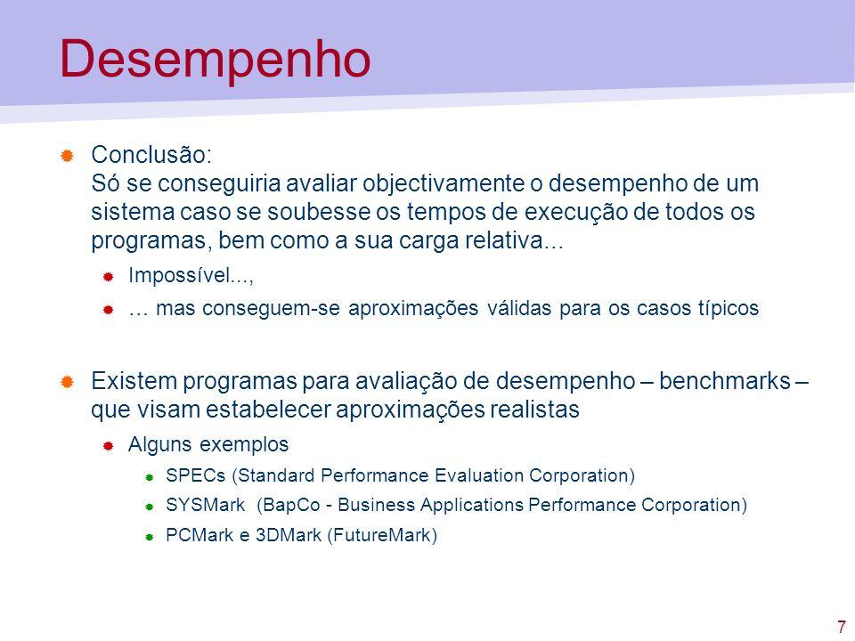 7 Desempenho Conclusão: Só se conseguiria avaliar objectivamente o desempenho de um sistema caso se soubesse os tempos de execução de todos os program