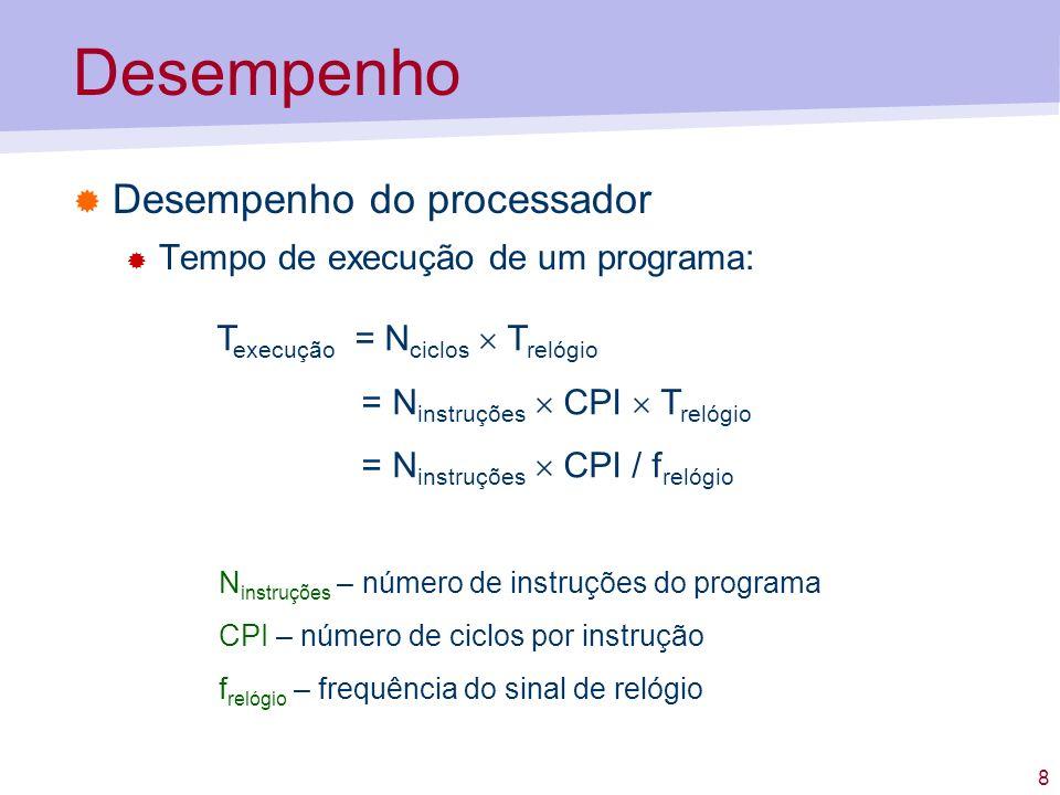 8 Desempenho Desempenho do processador Tempo de execução de um programa: T execução = N ciclos T relógio = N instruções CPI T relógio = N instruções C