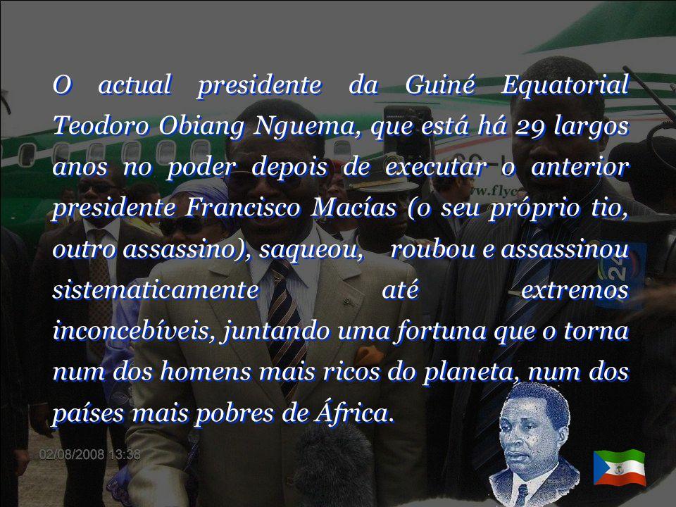 …converteu-se num dos países mais subdesenvolvidos e corruptos do mundo, e o povo equatoguineense num dos mais aterrorizados nas mãos do seu próprio g