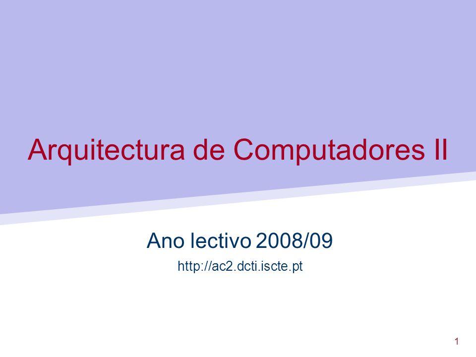 1 Arquitectura de Computadores II Ano lectivo 2008/09 http://ac2.dcti.iscte.pt