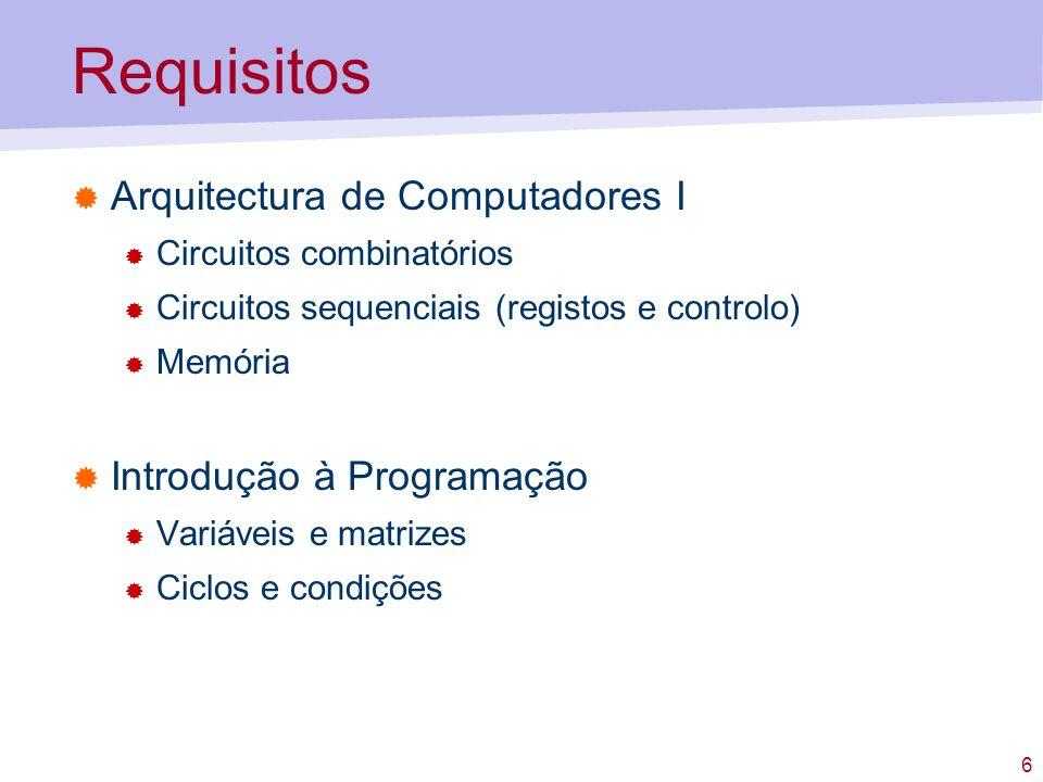 6 Requisitos Arquitectura de Computadores I Circuitos combinatórios Circuitos sequenciais (registos e controlo) Memória Introdução à Programação Variáveis e matrizes Ciclos e condições