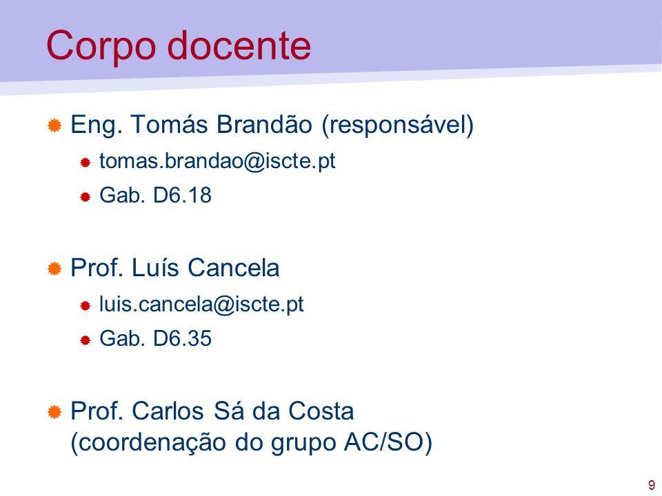 9 Corpo docente Eng. Tomás Brandão (responsável) tomas.brandao@iscte.pt Gab.
