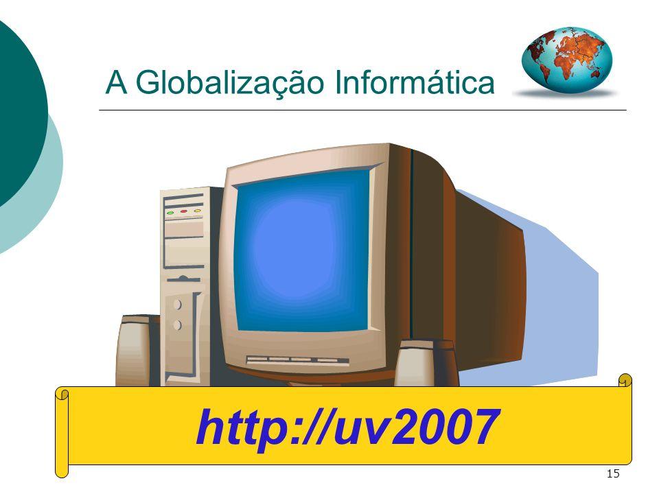 15 A Globalização Informática http://uv2007