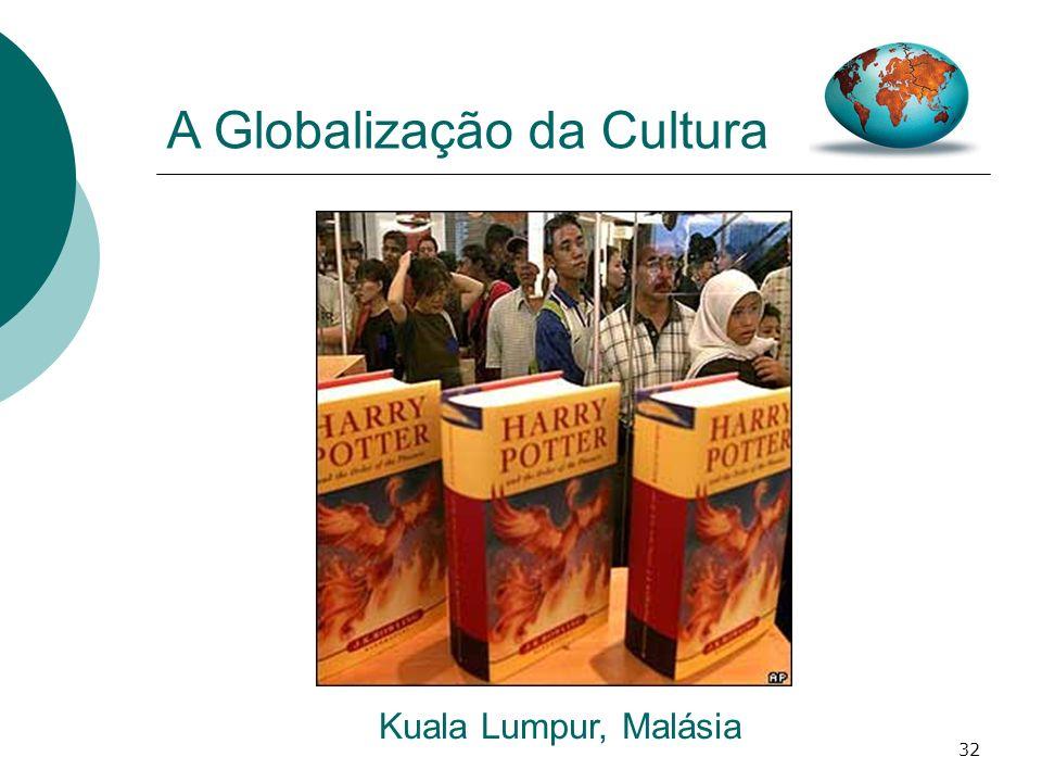 32 A Globalização da Cultura Kuala Lumpur, Malásia
