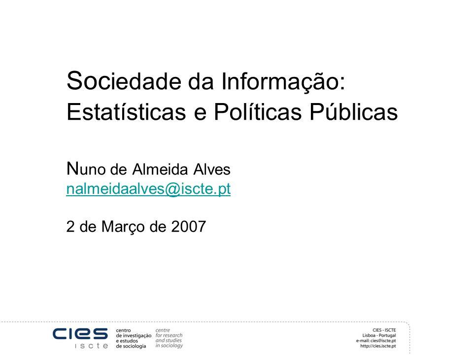 Soc iedade da Informação: Estatísticas e Políticas Públicas N uno de Almeida Alves nalmeidaalves@iscte.pt 2 de Março de 2007 nalmeidaalves@iscte.pt