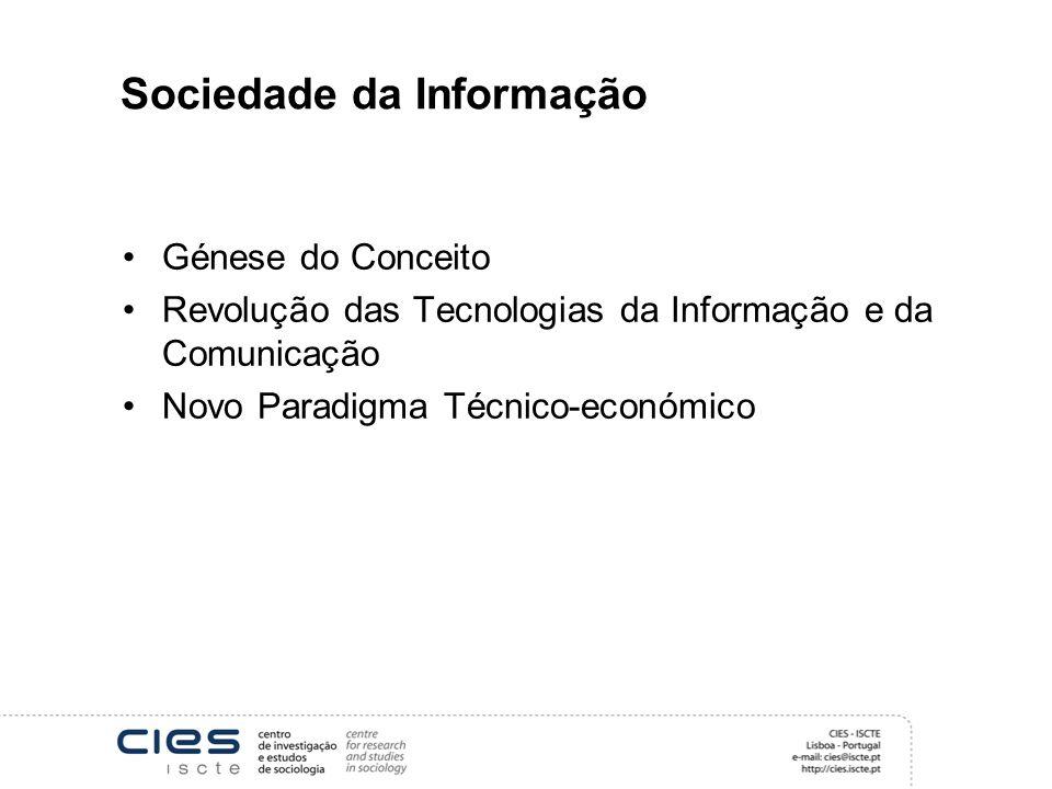 Sociedade da Informação Génese do Conceito Revolução das Tecnologias da Informação e da Comunicação Novo Paradigma Técnico-económico