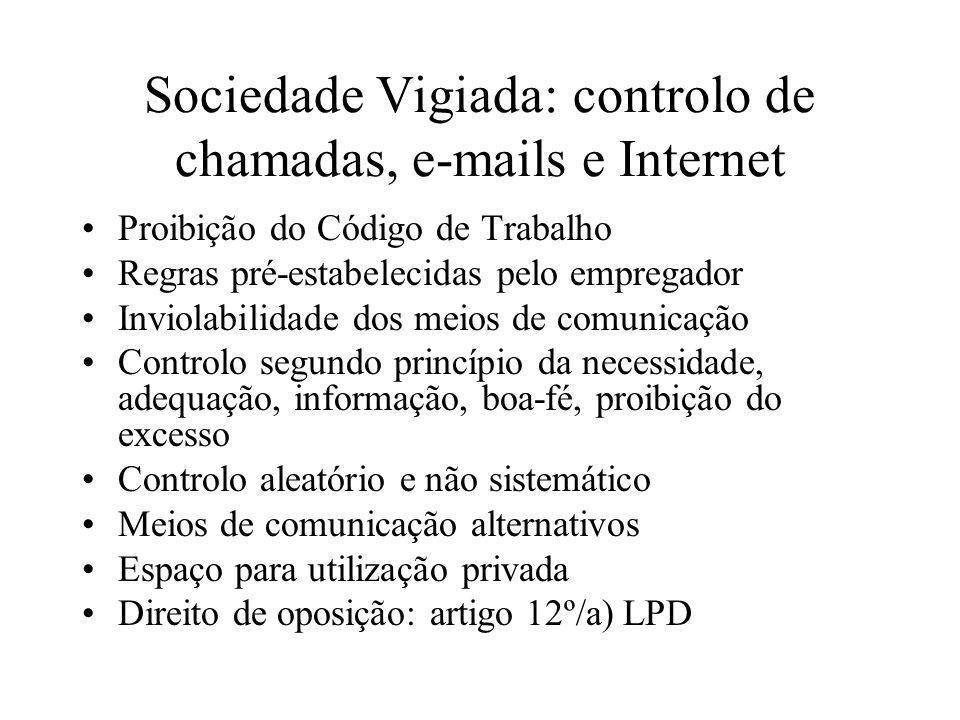 Sociedade Vigiada: controlo de chamadas, e-mails e Internet Proibição do Código de Trabalho Regras pré-estabelecidas pelo empregador Inviolabilidade d