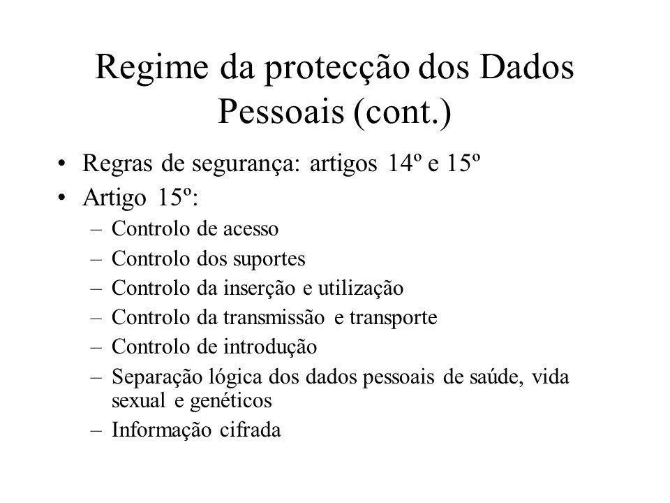 Regime da protecção dos Dados Pessoais (cont.) Regras de segurança: artigos 14º e 15º Artigo 15º: –Controlo de acesso –Controlo dos suportes –Controlo