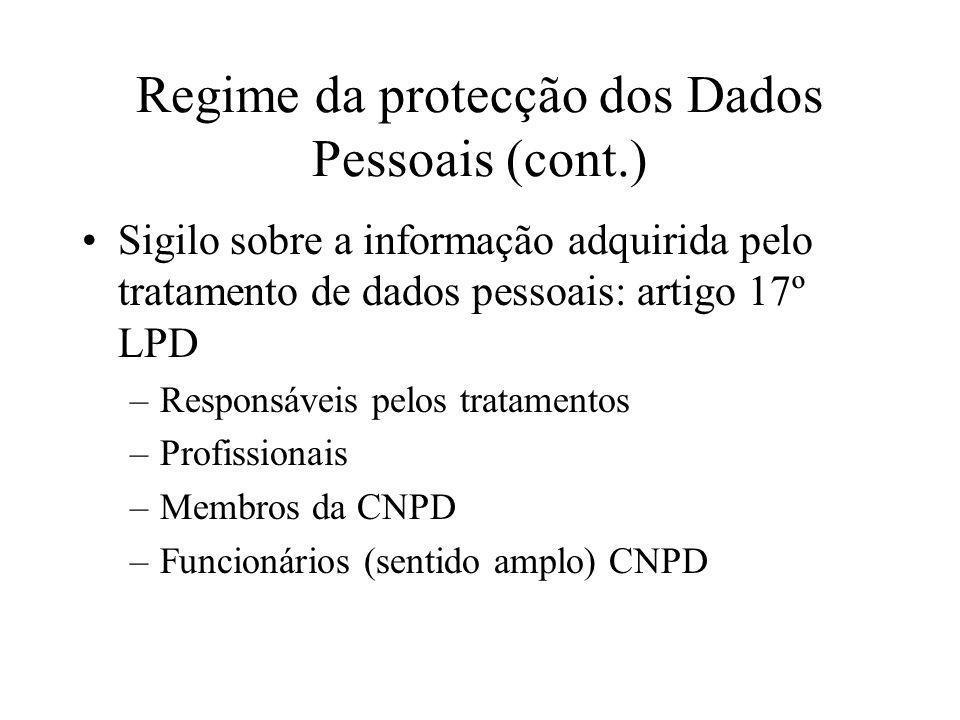 Regime da protecção dos Dados Pessoais (cont.) Sigilo sobre a informação adquirida pelo tratamento de dados pessoais: artigo 17º LPD –Responsáveis pel