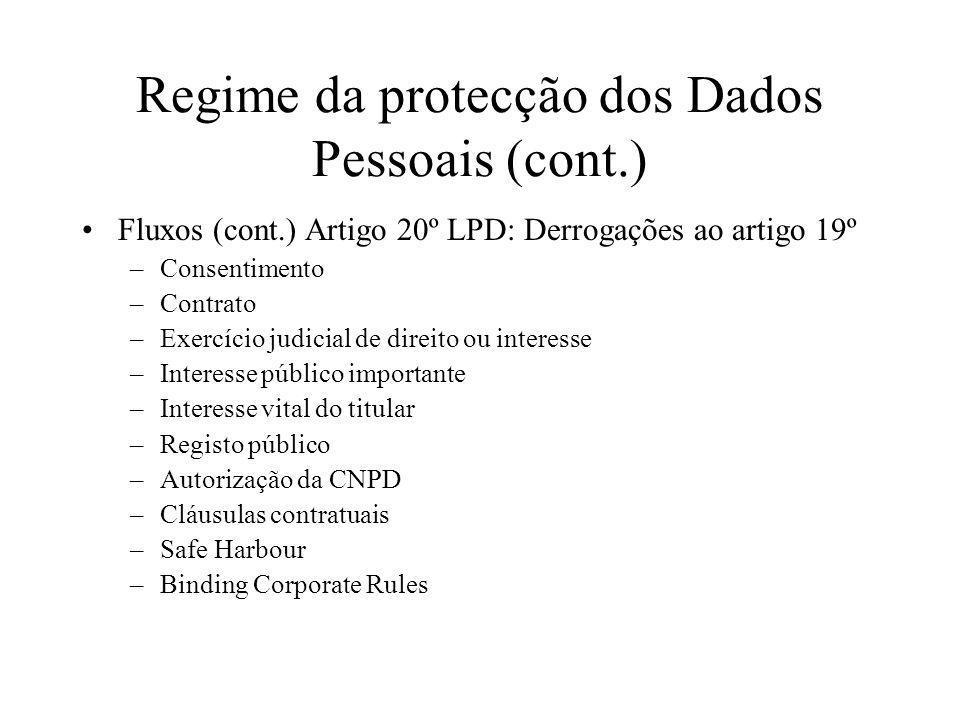 Regime da protecção dos Dados Pessoais (cont.) Fluxos (cont.) Artigo 20º LPD: Derrogações ao artigo 19º –Consentimento –Contrato –Exercício judicial d