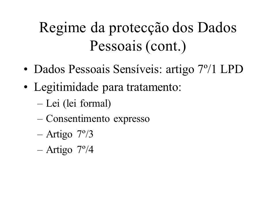 Regime da protecção dos Dados Pessoais (cont.) Dados Pessoais Sensíveis: artigo 7º/1 LPD Legitimidade para tratamento: –Lei (lei formal) –Consentiment