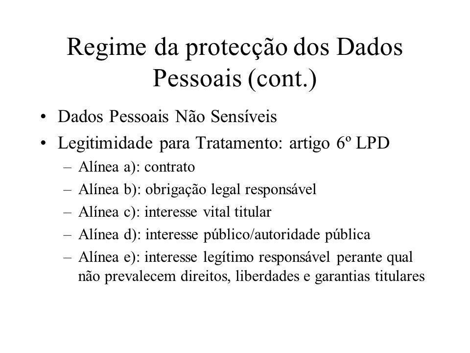 Regime da protecção dos Dados Pessoais (cont.) Dados Pessoais Não Sensíveis Legitimidade para Tratamento: artigo 6º LPD –Alínea a): contrato –Alínea b