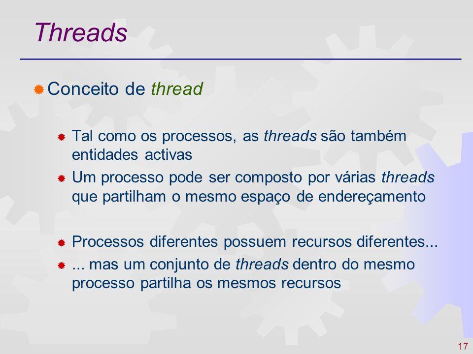 17 Conceito de thread Tal como os processos, as threads são também entidades activas Um processo pode ser composto por várias threads que partilham o