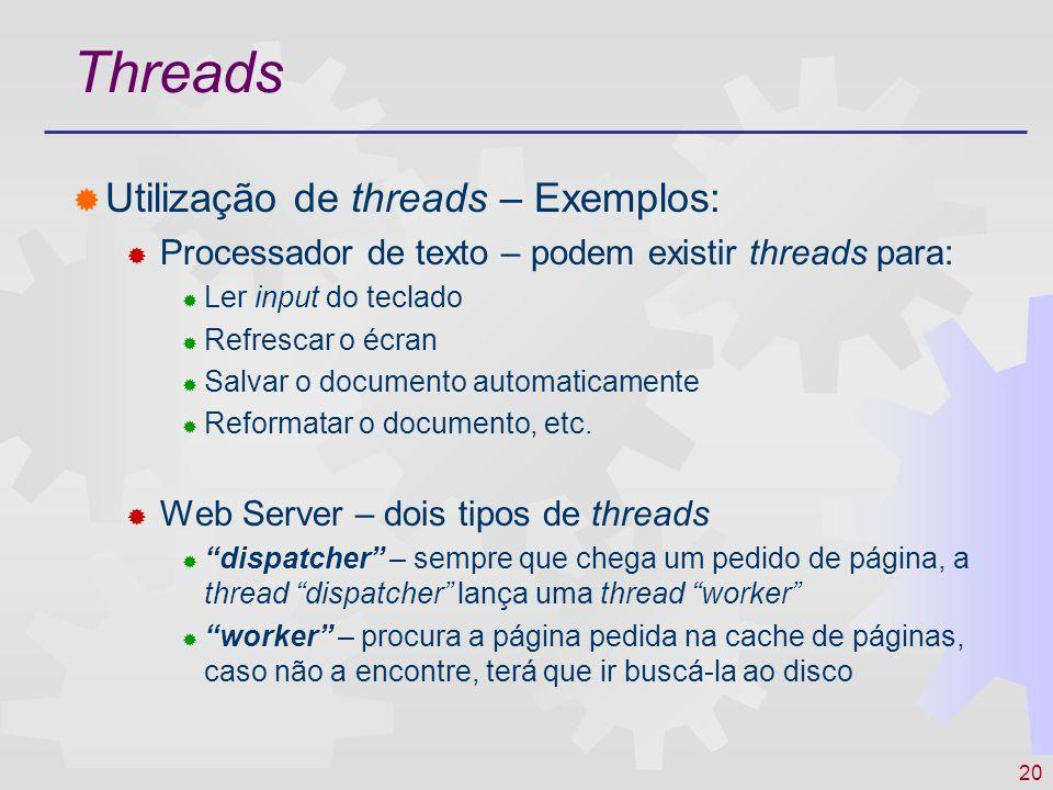 20 Threads Utilização de threads – Exemplos: Processador de texto – podem existir threads para: Ler input do teclado Refrescar o écran Salvar o docume