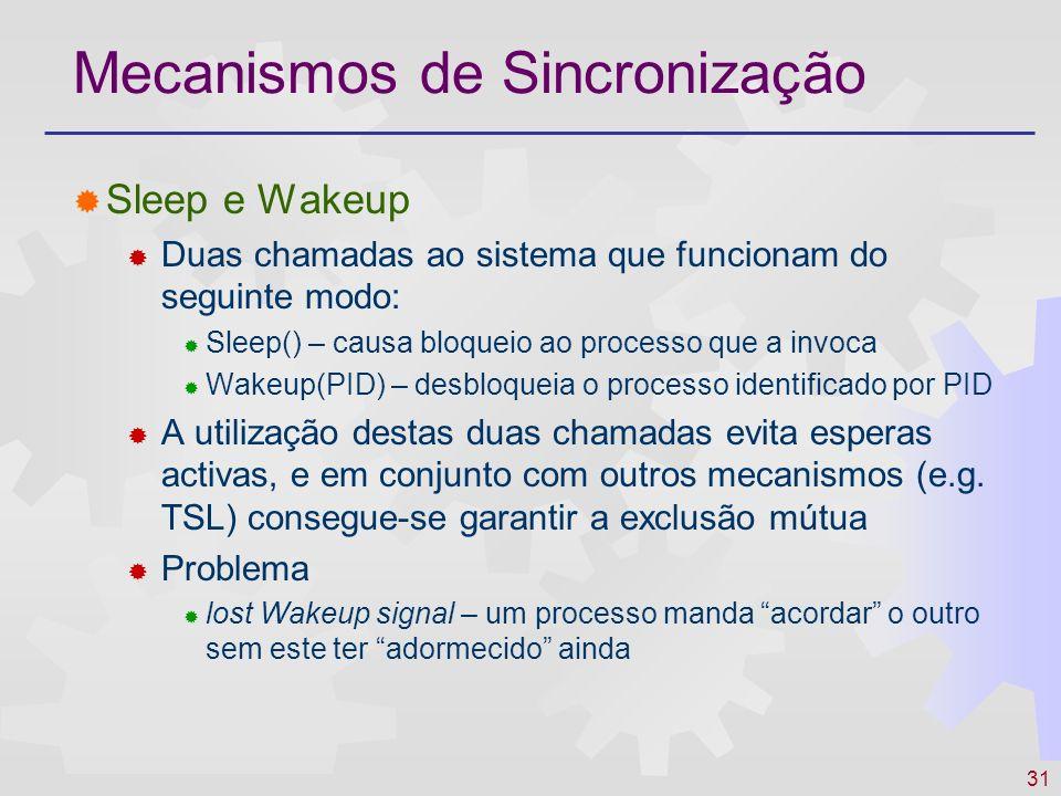 31 Mecanismos de Sincronização Sleep e Wakeup Duas chamadas ao sistema que funcionam do seguinte modo: Sleep() – causa bloqueio ao processo que a invo