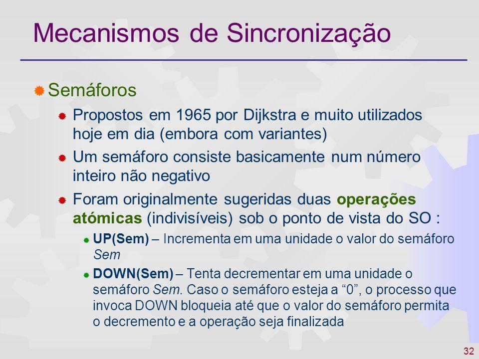 32 Mecanismos de Sincronização Semáforos Propostos em 1965 por Dijkstra e muito utilizados hoje em dia (embora com variantes) Um semáforo consiste bas