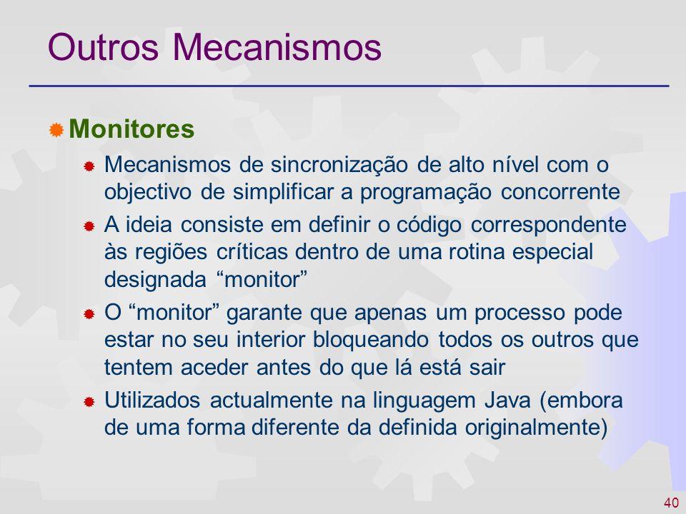 40 Outros Mecanismos Monitores Mecanismos de sincronização de alto nível com o objectivo de simplificar a programação concorrente A ideia consiste em