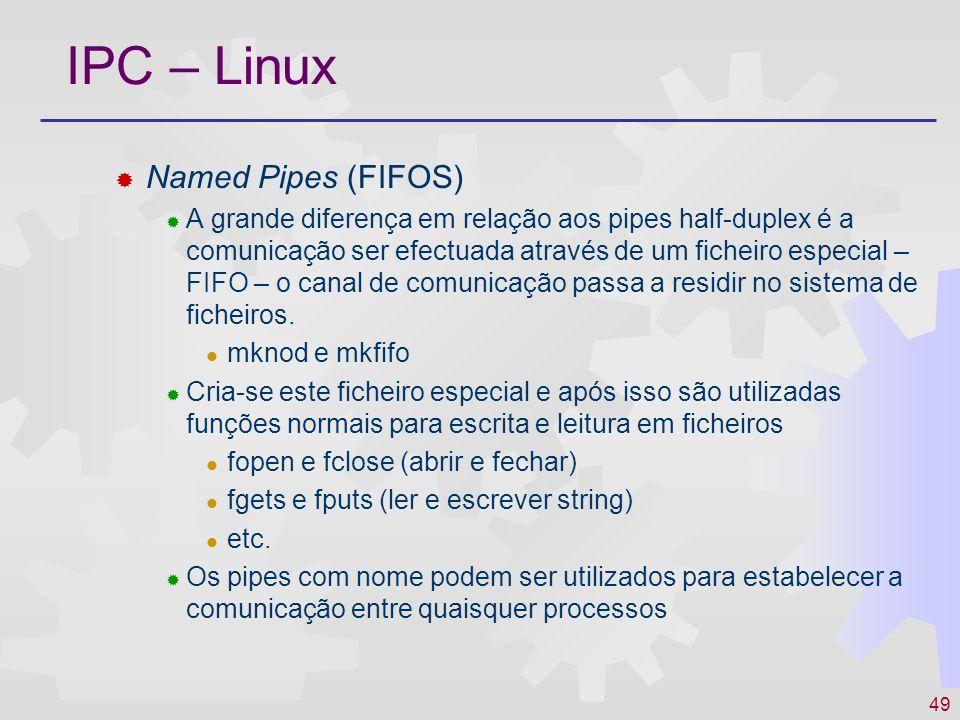 49 IPC – Linux Named Pipes (FIFOS) A grande diferença em relação aos pipes half-duplex é a comunicação ser efectuada através de um ficheiro especial –