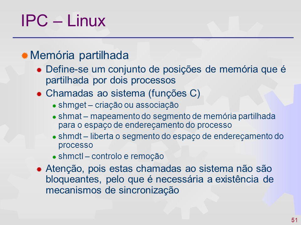 51 IPC – Linux Memória partilhada Define-se um conjunto de posições de memória que é partilhada por dois processos Chamadas ao sistema (funções C) shm