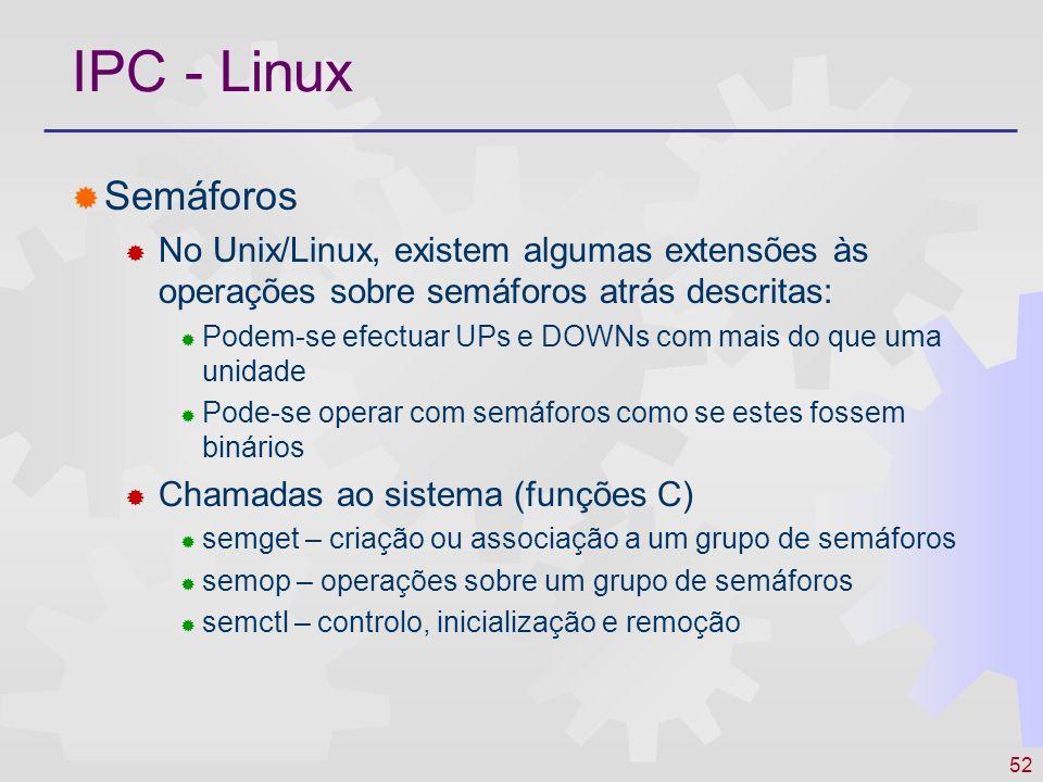 52 IPC - Linux Semáforos No Unix/Linux, existem algumas extensões às operações sobre semáforos atrás descritas: Podem-se efectuar UPs e DOWNs com mais