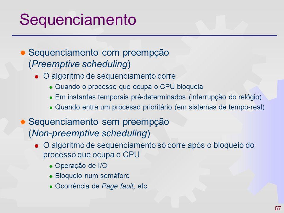 57 Sequenciamento Sequenciamento com preempção (Preemptive scheduling) O algoritmo de sequenciamento corre Quando o processo que ocupa o CPU bloqueia