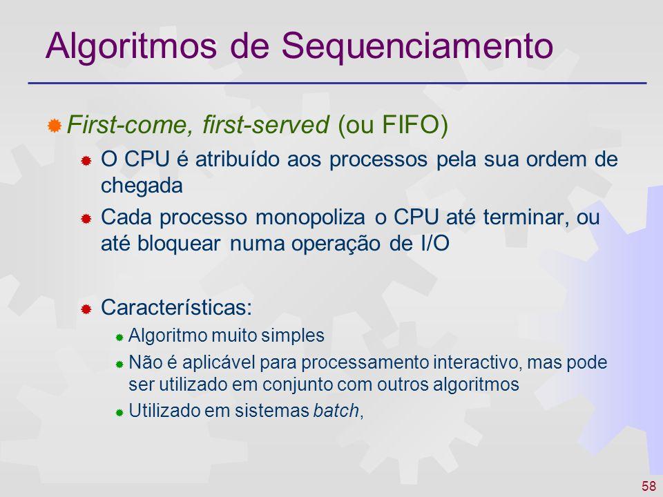 58 Algoritmos de Sequenciamento First-come, first-served (ou FIFO) O CPU é atribuído aos processos pela sua ordem de chegada Cada processo monopoliza
