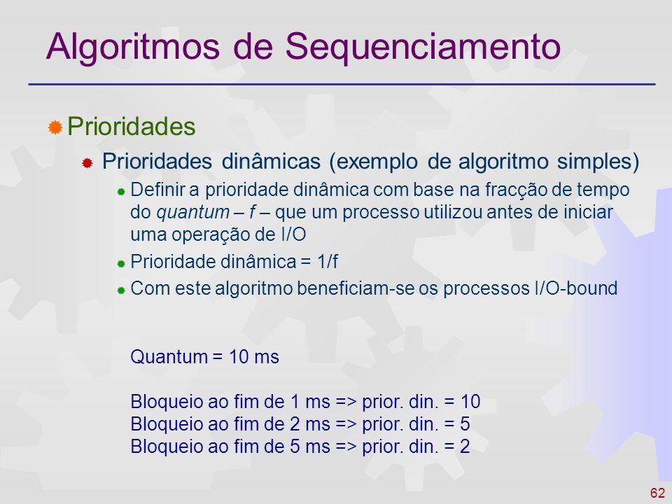 62 Algoritmos de Sequenciamento Prioridades Prioridades dinâmicas (exemplo de algoritmo simples) Definir a prioridade dinâmica com base na fracção de