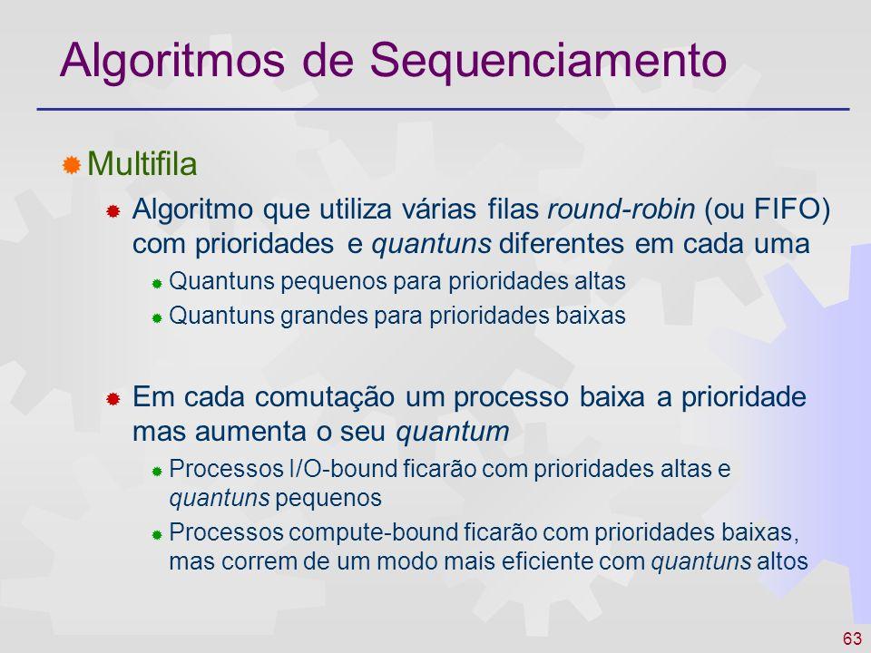 63 Algoritmos de Sequenciamento Multifila Algoritmo que utiliza várias filas round-robin (ou FIFO) com prioridades e quantuns diferentes em cada uma Q