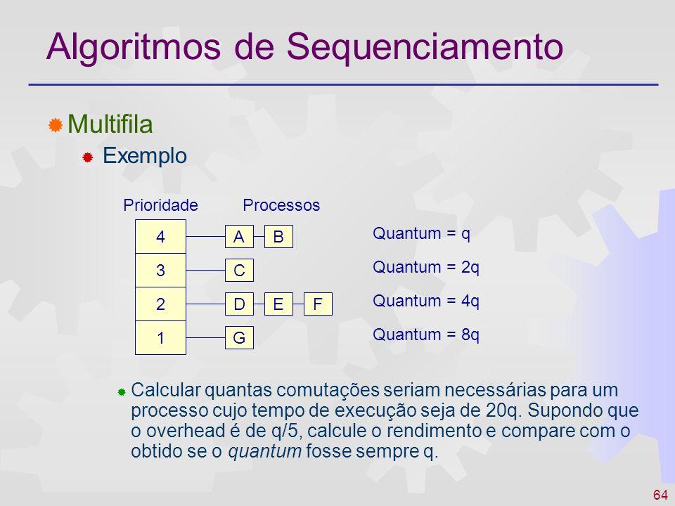 64 Algoritmos de Sequenciamento Multifila Exemplo Calcular quantas comutações seriam necessárias para um processo cujo tempo de execução seja de 20q.