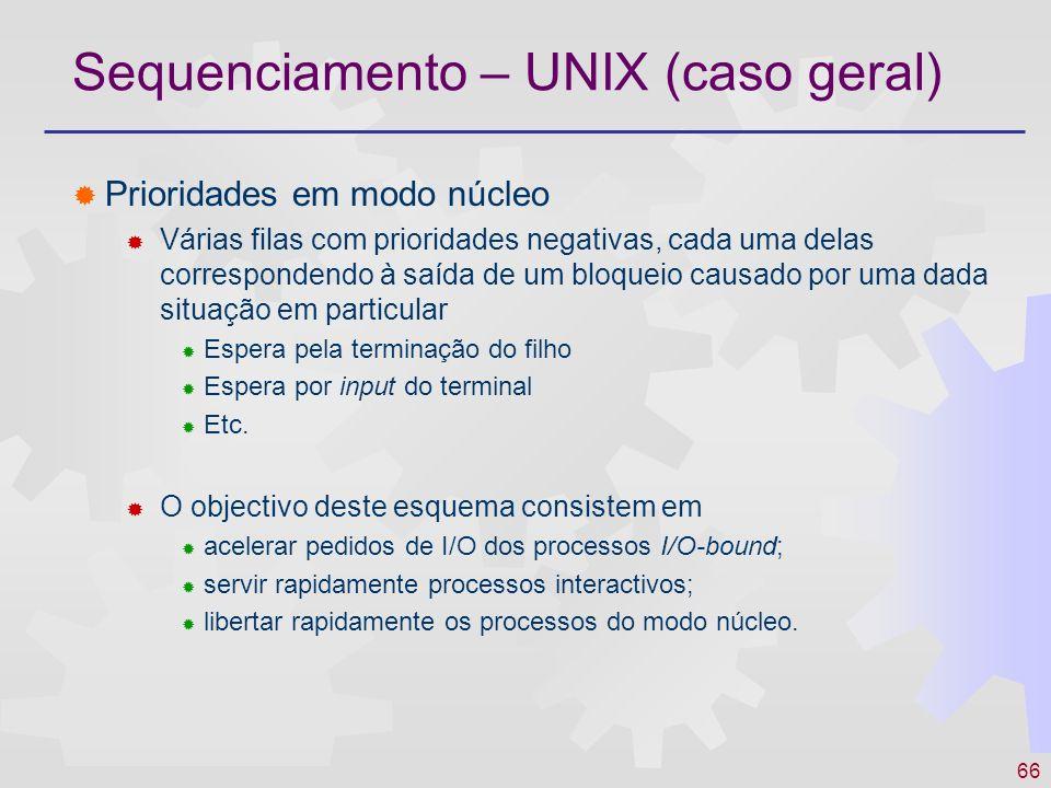 66 Sequenciamento – UNIX (caso geral) Prioridades em modo núcleo Várias filas com prioridades negativas, cada uma delas correspondendo à saída de um b