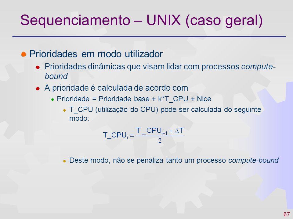 67 Sequenciamento – UNIX (caso geral) Prioridades em modo utilizador Prioridades dinâmicas que visam lidar com processos compute- bound A prioridade é