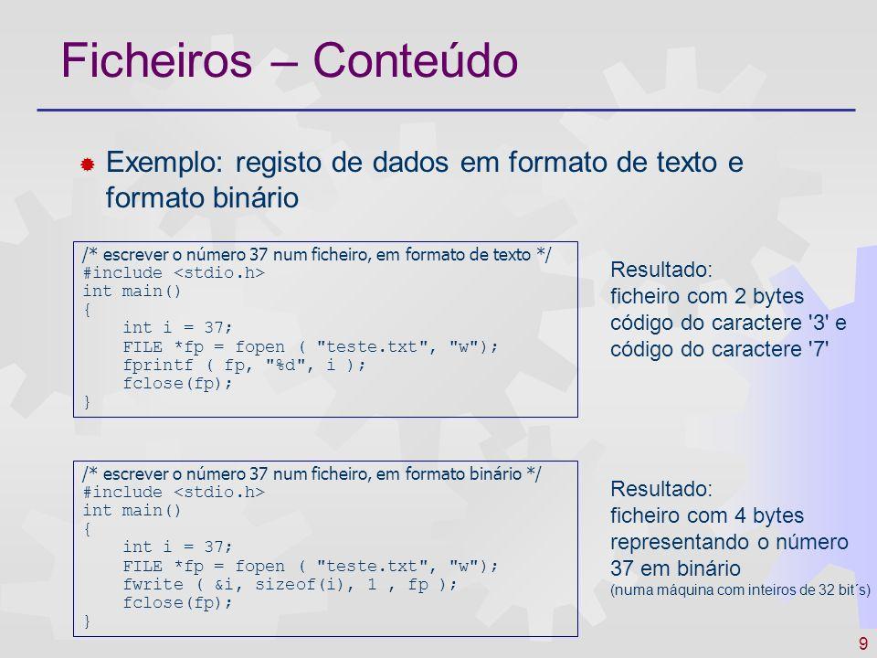 10 Ficheiros – Acesso Ficheiros de acesso sequencial Localizar lendo o ficheiro, desde o início até à posição pretendida Ex: é dado um ficheiro de texto com vários números inteiros, um em cada linha – para obter o 13º número: #include main() { int i, n; FILE *fp = fopen( teste.txt , r ; for ( i=1; i<= 13; i++) fscanf(fp, %d , &n); }