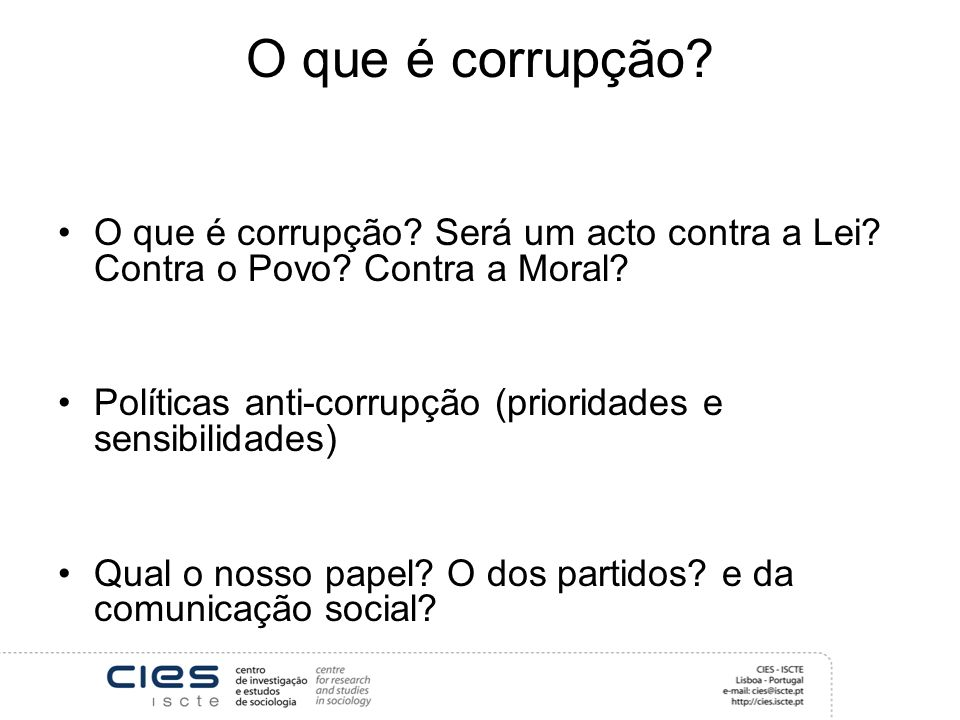 O que é corrupção? O que é corrupção? Será um acto contra a Lei? Contra o Povo? Contra a Moral? Políticas anti-corrupção (prioridades e sensibilidades
