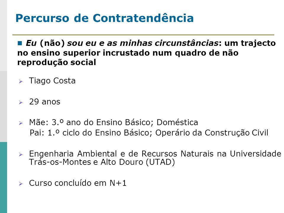 Percurso de Contratendência Tiago Costa 29 anos Mãe: 3.º ano do Ensino Básico; Doméstica Pai: 1.º ciclo do Ensino Básico; Operário da Construção Civil