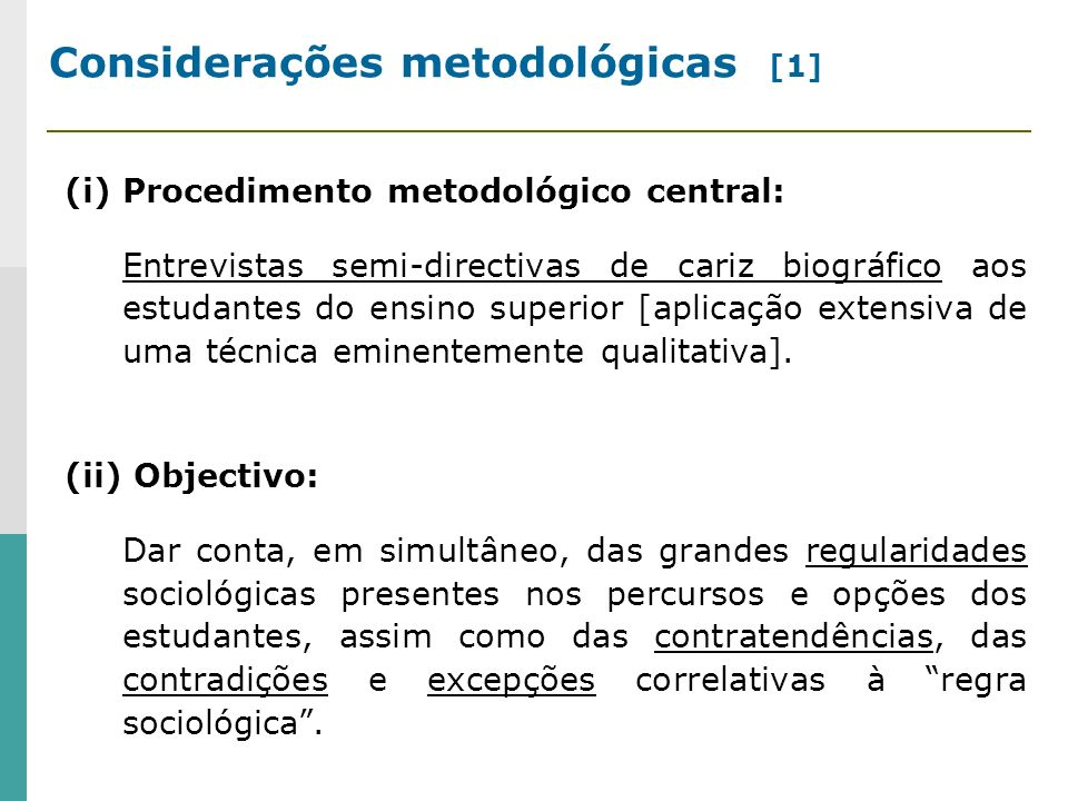 Considerações metodológicas [1] (i) Procedimento metodológico central: Entrevistas semi-directivas de cariz biográfico aos estudantes do ensino superi