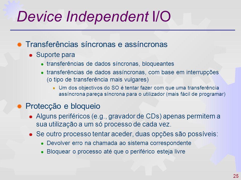 25 Device Independent I/O Transferências síncronas e assíncronas Suporte para transferências de dados síncronas, bloqueantes transferências de dados a