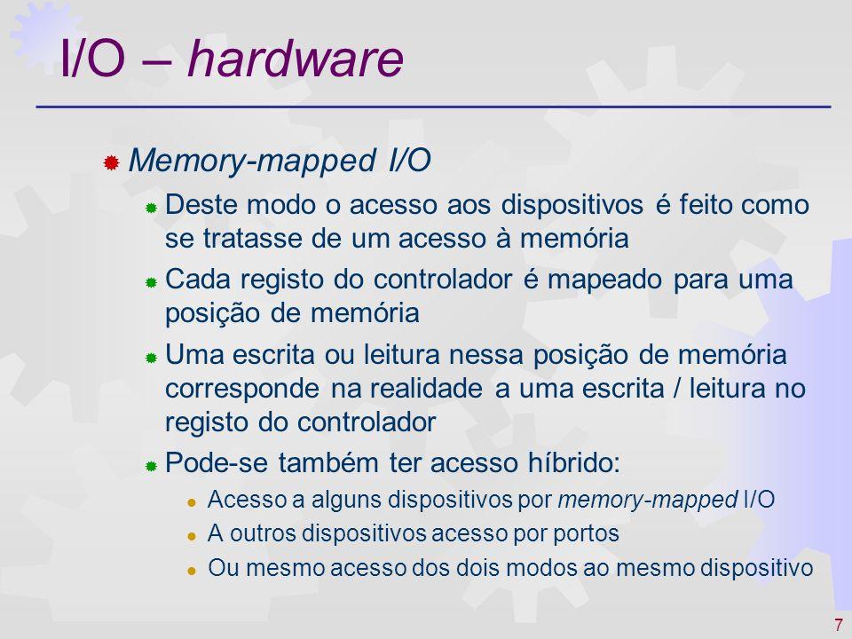 7 I/O – hardware Memory-mapped I/O Deste modo o acesso aos dispositivos é feito como se tratasse de um acesso à memória Cada registo do controlador é