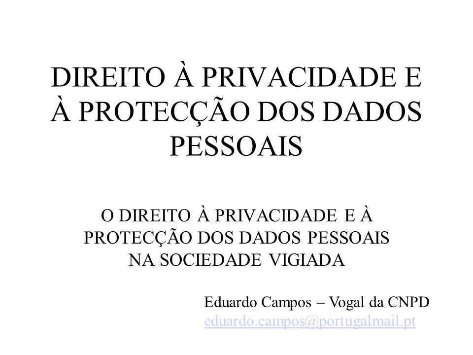 DIREITO À PRIVACIDADE E À PROTECÇÃO DOS DADOS PESSOAIS O DIREITO À PRIVACIDADE E À PROTECÇÃO DOS DADOS PESSOAIS NA SOCIEDADE VIGIADA Eduardo Campos –