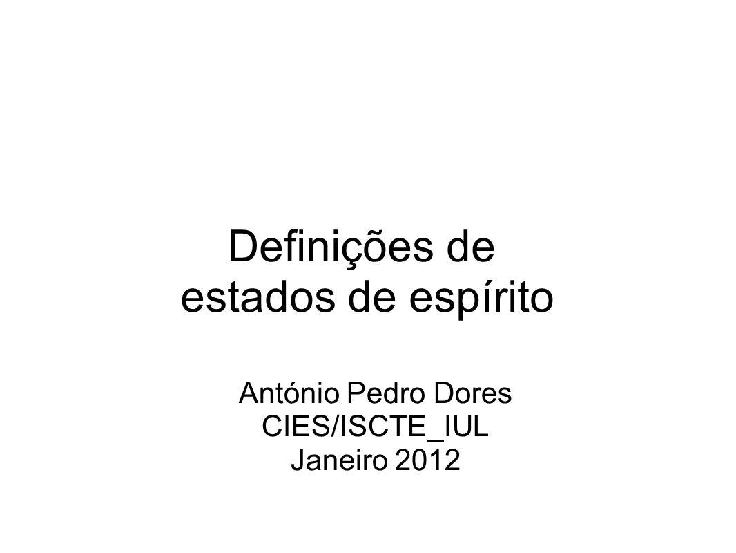 Definições de estados de espírito António Pedro Dores CIES/ISCTE_IUL Janeiro 2012