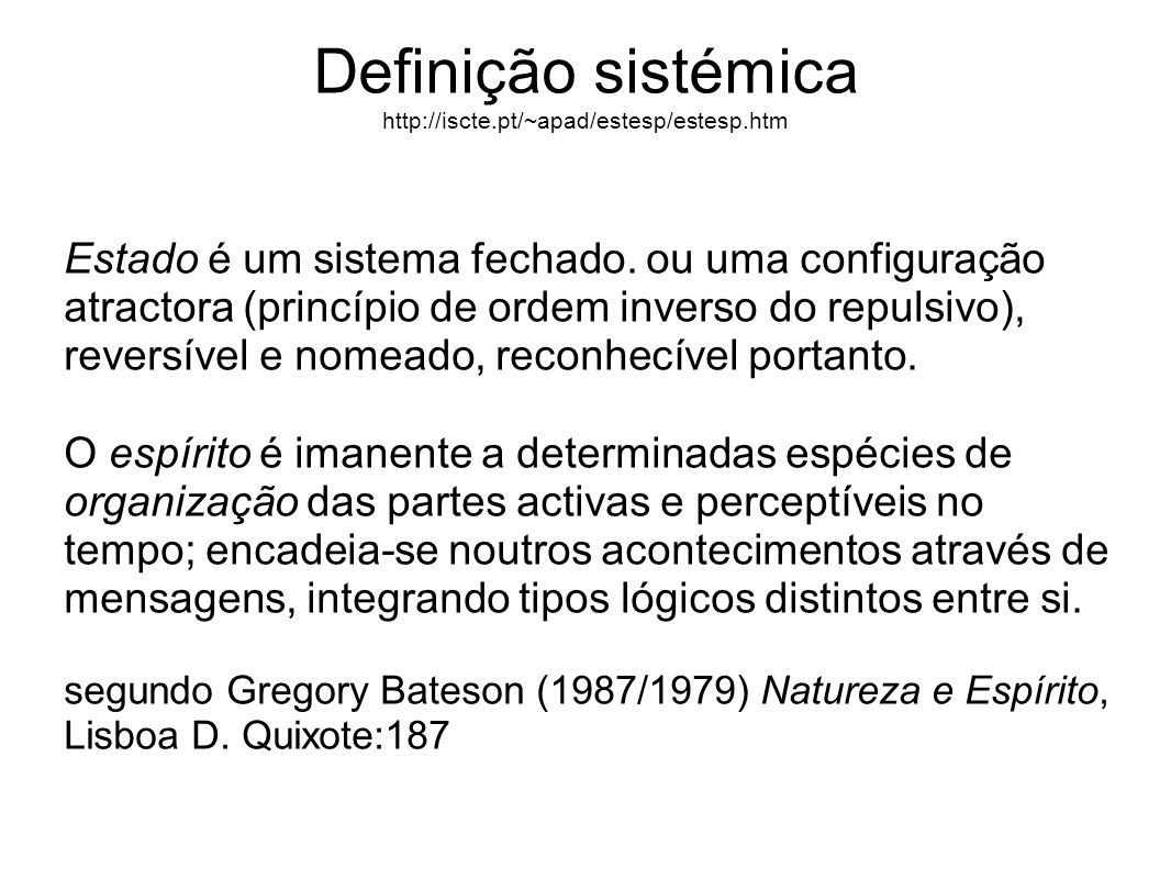 Definição sistémica http://iscte.pt/~apad/estesp/estesp.htm Estado é um sistema fechado.