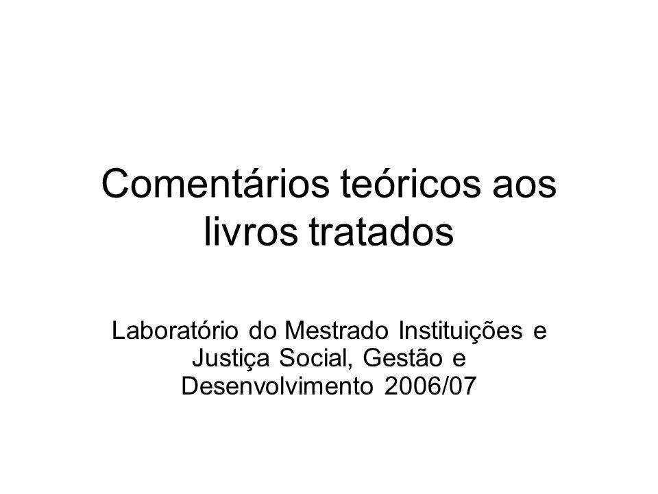 Comentários teóricos aos livros tratados Laboratório do Mestrado Instituições e Justiça Social, Gestão e Desenvolvimento 2006/07