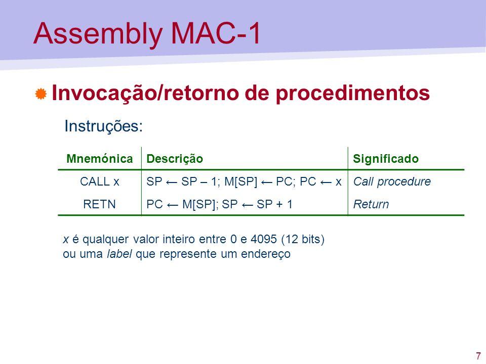 8 Assembly MAC-1 Manipulação básica da pilha MnemónicaDescriçãoSignificado PUSHSP SP – 1; M[SP] ACPush onto stack POPAC M[SP]; SP SP + 1Pop from stack DESP nSP SP – nDecrement SP INSP nSP SP + nIncrement SP n é qualquer valor entre 0 e 255 (8 bits) Instruções: