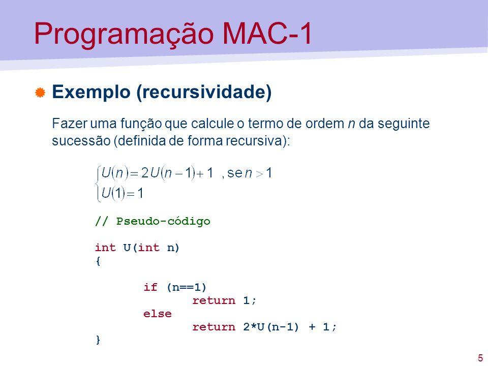 6 Programação MAC-1 # int U(int n) U:lodl 1 subd C1 # AC = n-1 jzer ret1 # if n-1==0 return 1 push # call U # U(n-1) insp 1 # push # temp = U(n-1) addl 0 # AC = 2*temp insp 1 # descarta temp addd C1 # AC = 2*U(n-1)+1 retn ret1:loco 1 # AC = 1 retn jump main C1:1 main: loco 4 push call U # U(4) insp 1 halt