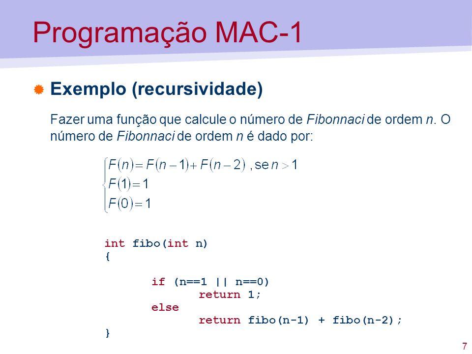 8 Programação MAC-1 fibo:lodl 1 subd C1 # AC = n-1 jzer ret1 # if n-1==0 return 1 lodl 1 jzer ret1 lodl 1 # subd C2 # push # call fibo # fibo(n-2) insp 1 push # tmp = fibo(n-2) lodl 2 # subd C1 # push # call fibo # F(n-1) insp 1 addl 0 # AC=fibo(n-1)+tmp insp 1 # descarta tmp retn ret1:loco 1 # AC = 1 retn jump main C1:1 C2:2 main: loco 4 push call fibo # fibo(4) insp 1 halt n End.