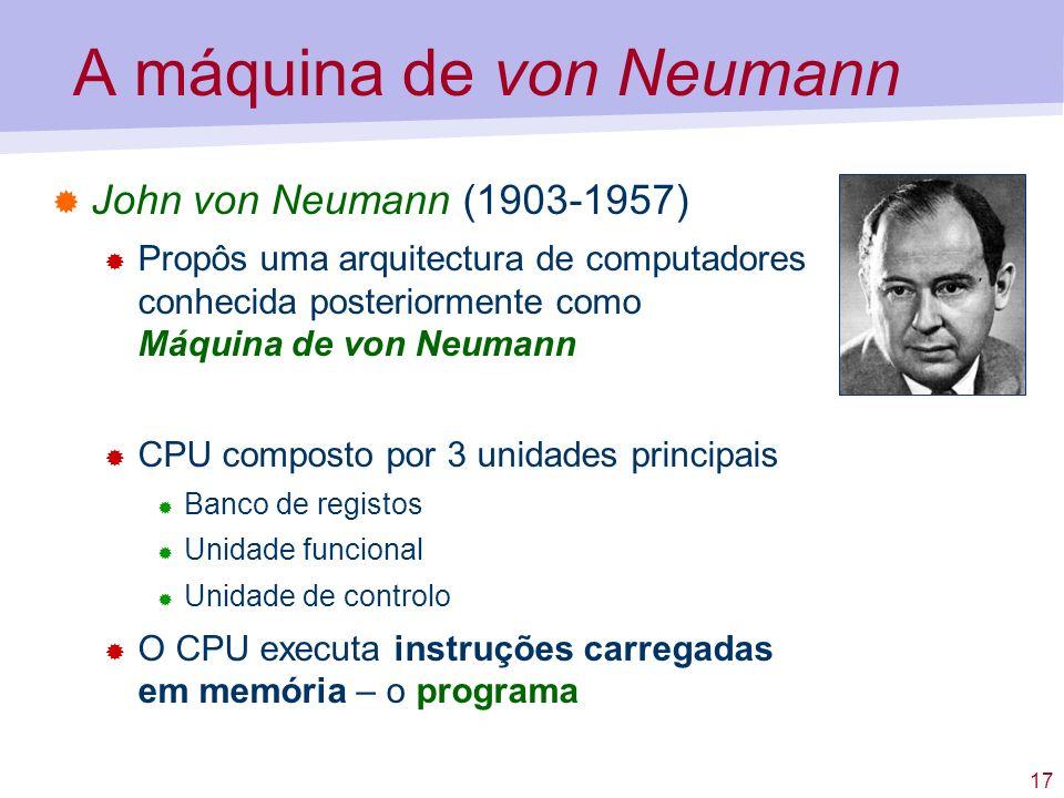 17 A máquina de von Neumann John von Neumann (1903-1957) Propôs uma arquitectura de computadores conhecida posteriormente como Máquina de von Neumann