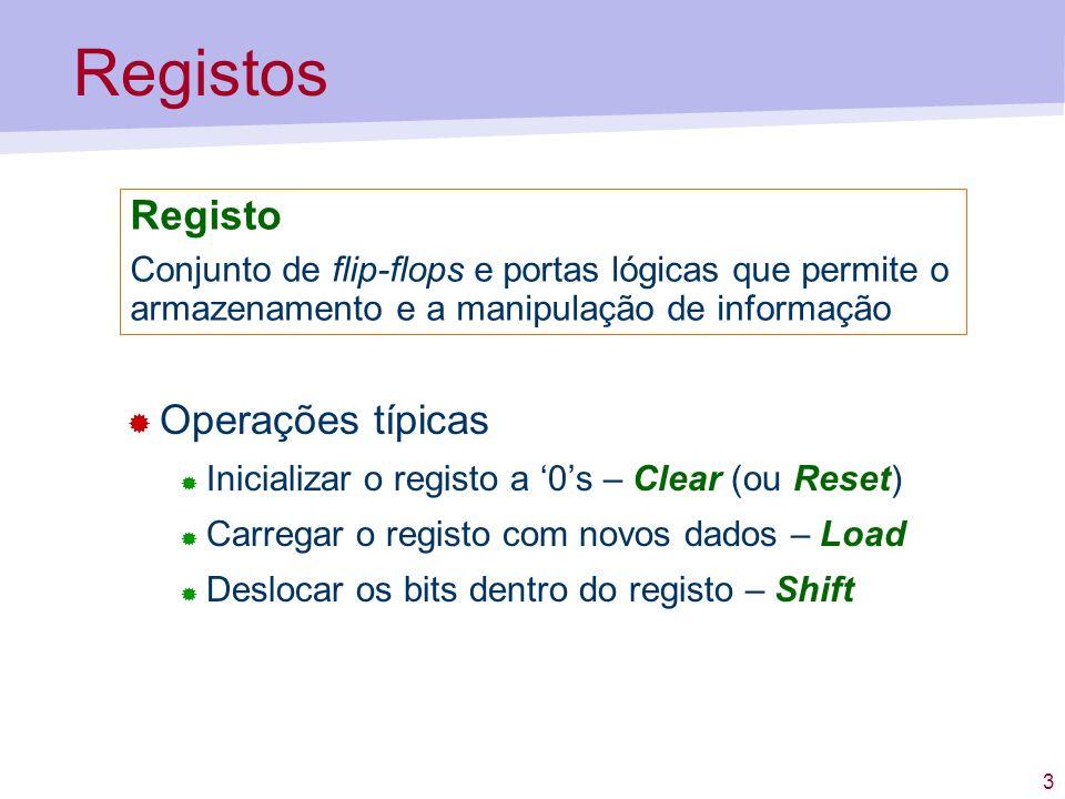 3 Registos Operações típicas Inicializar o registo a 0s – Clear (ou Reset) Carregar o registo com novos dados – Load Deslocar os bits dentro do regist