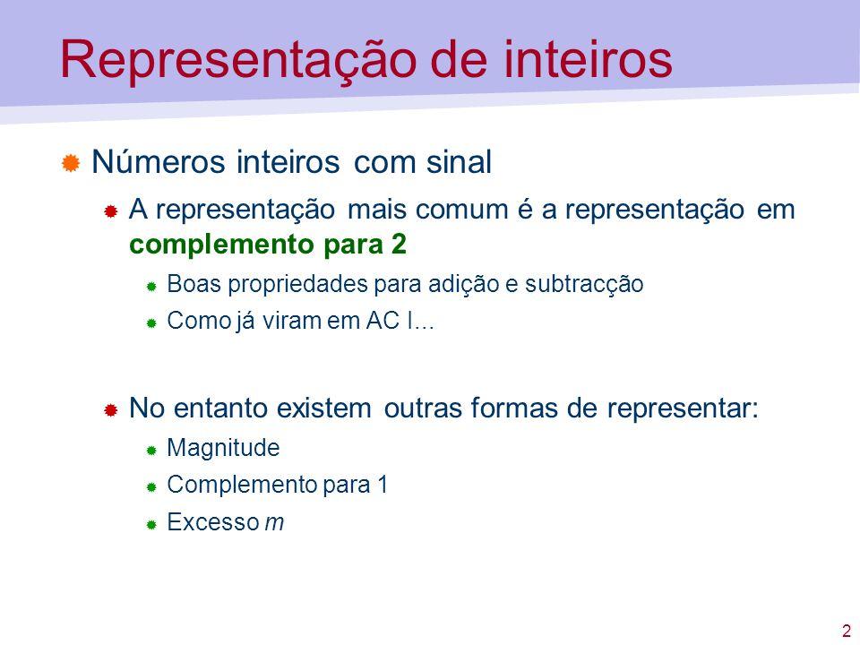 2 Representação de inteiros Números inteiros com sinal A representação mais comum é a representação em complemento para 2 Boas propriedades para adiçã