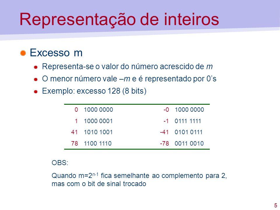5 Representação de inteiros Excesso m Representa-se o valor do número acrescido de m O menor número vale –m e é representado por 0s Exemplo: excesso 1